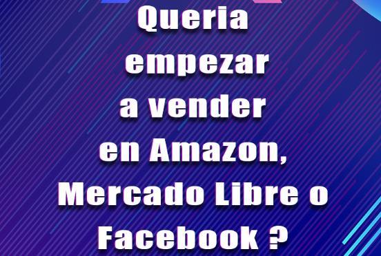 Cómo empezar a vender en Amazon, Mercado libre o Facebook