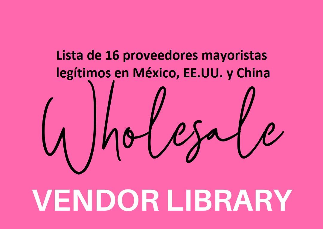 Lista de 16 proveedores mayoristas legítimos en México, EE.UU. y China
