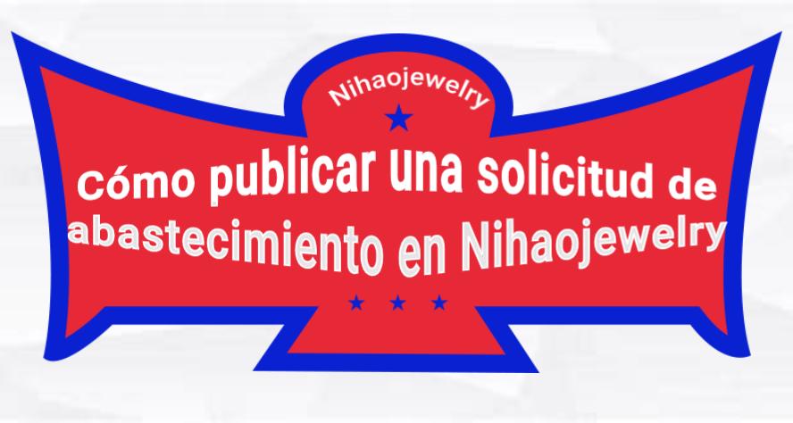 Cómo publicar una solicitud de abastecimiento en Nihaojewelry