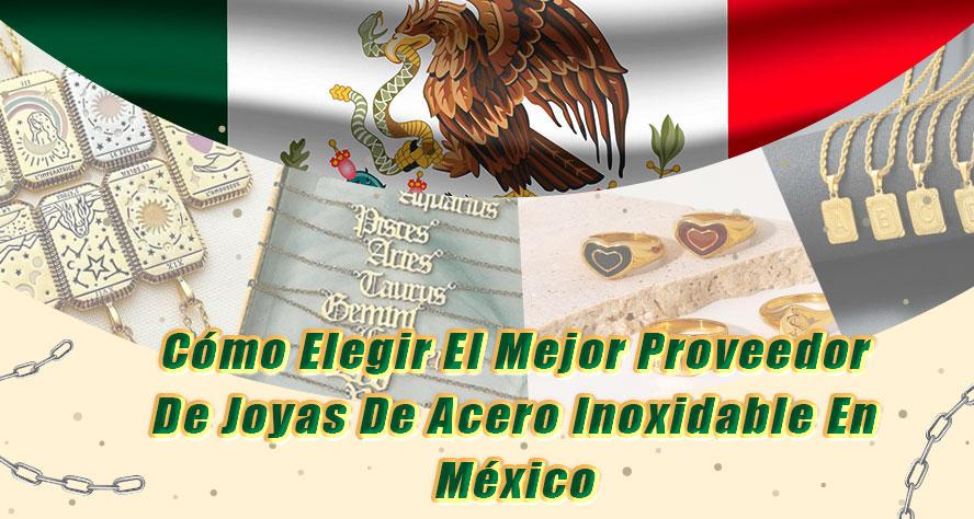 Cómo elegir el mejor proveedores de joyeria de acero inoxidable en México