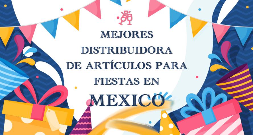 mejores distribuidora de articulos para fiestas en mexico