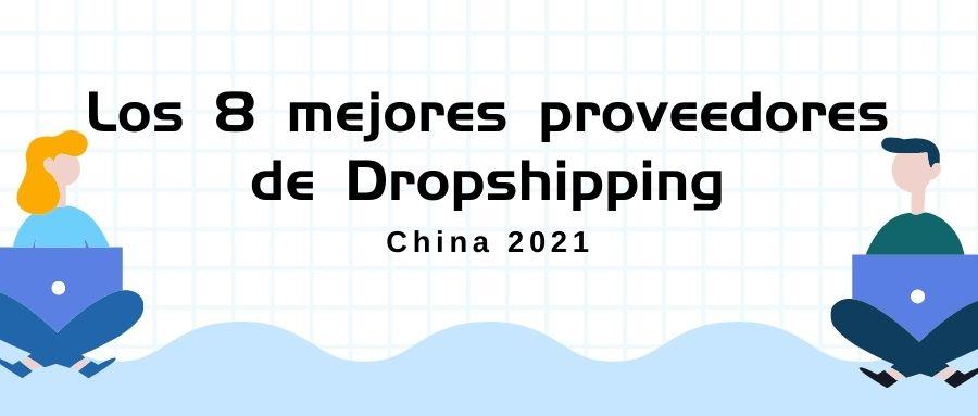 8 mejores proveedores de Dropshipping en China 2021