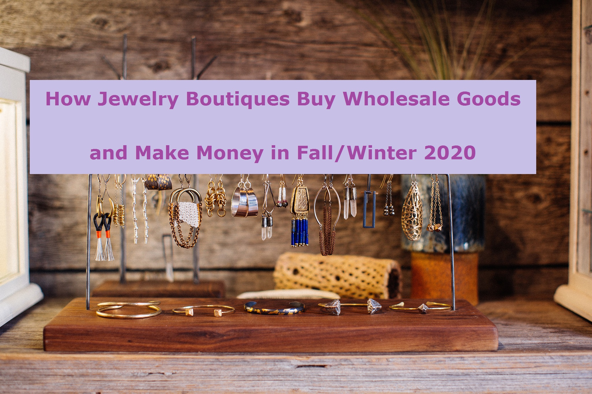 How Jewelry Boutiques Buy Wholesale Goods and Make Money in Fall/Winter 2020
