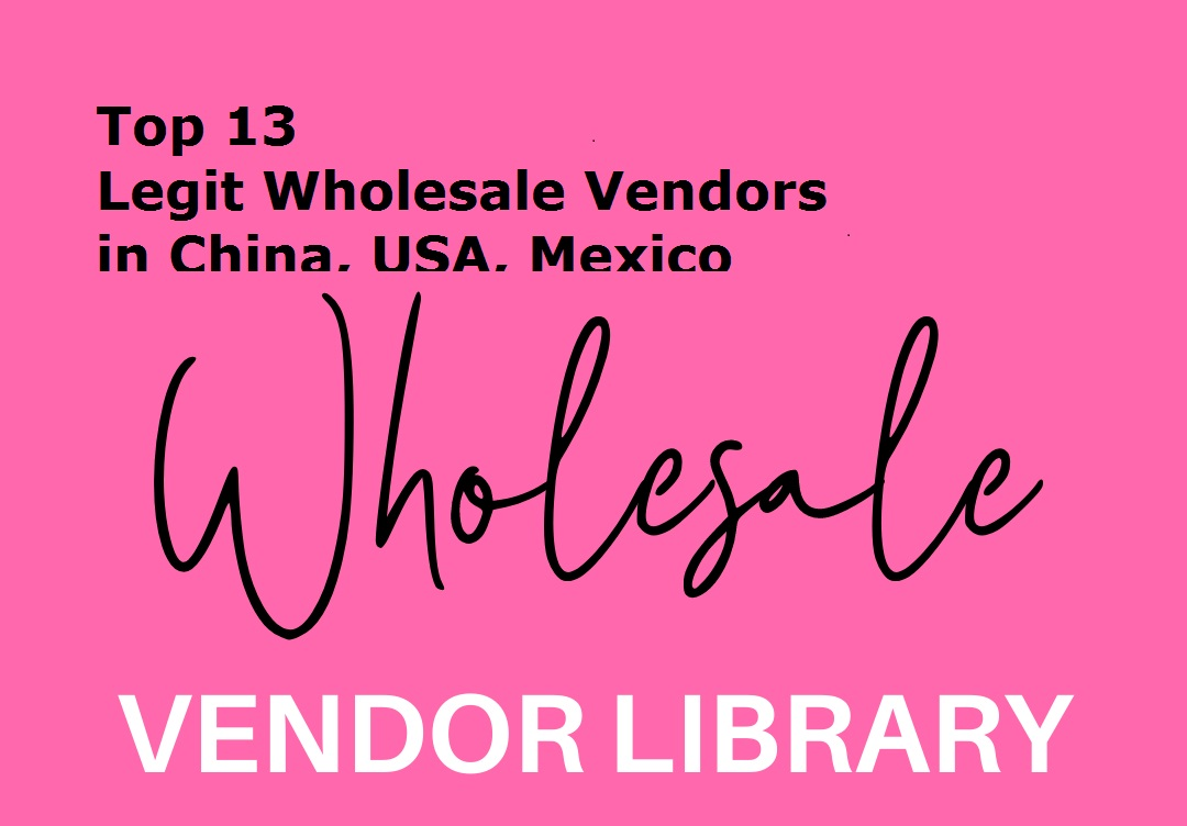 Top 13 Legit Wholesale Vendors in China, USA, Mexico
