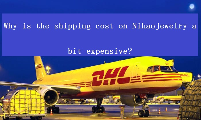 Why is the Shipping Cost on Nihaojewelry a Bit Expensive?