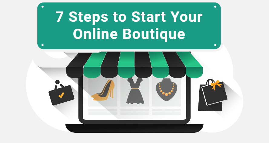 7 Steps to Start Your Online Boutique