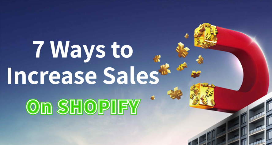 7 Ways to Increase Sales on SHOPIFY