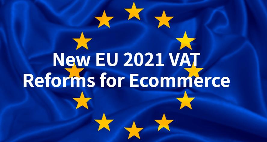 New EU 2021 VAT Reform for Ecommerce