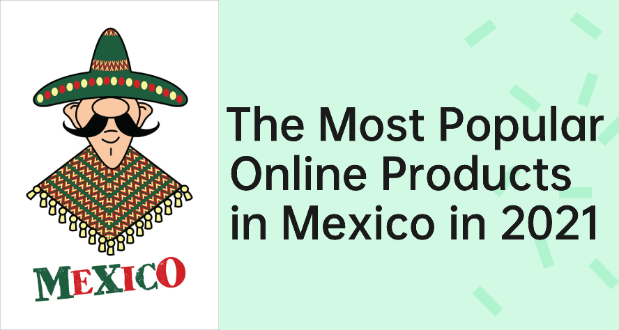 the most popular online products in Mexico