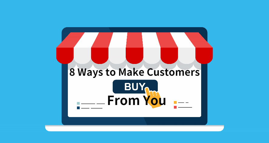 8 Ways to Make Customers Buy From You