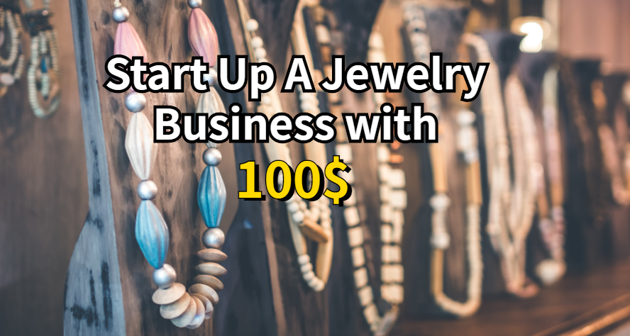 Start Up a Jewelry Business with 100$