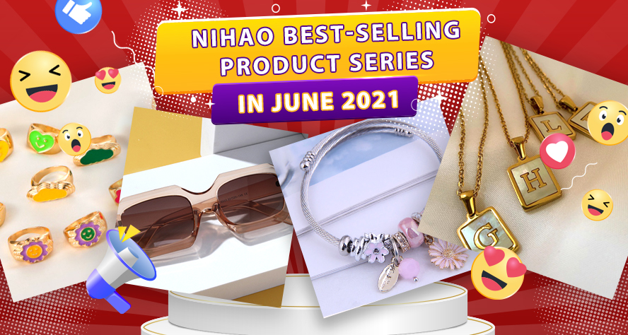 Nihao trends: Best-selling product series in June 2021