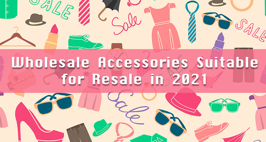 wholesale accessories for resale in 2021