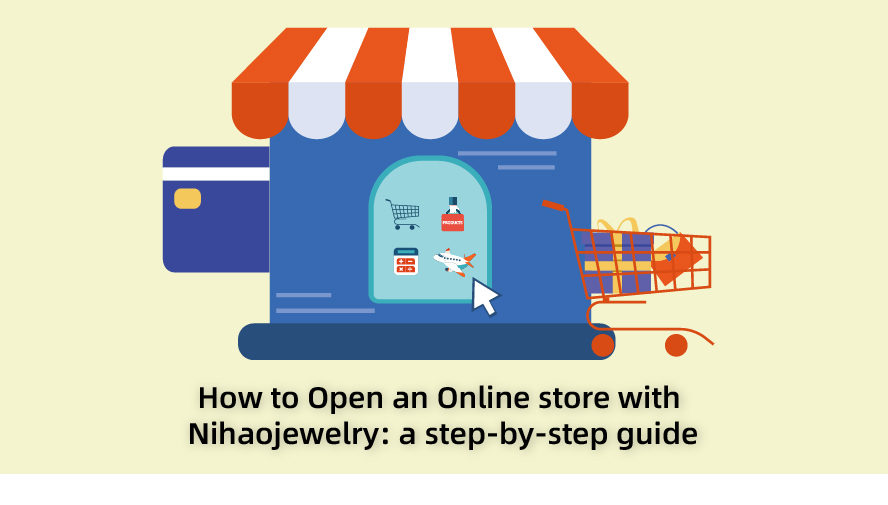 how to open a store with nihaojewelry